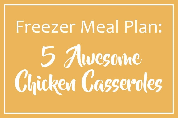 Chicken Casseroles Freezer Meal Plan