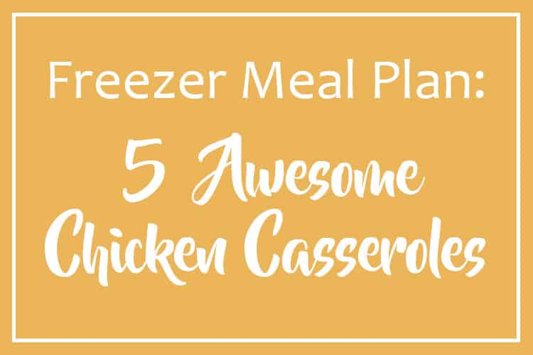 Chicken Casseroles Freezer Meal Plan